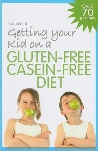 Getting Your Kid on a Gluten-Free Casein-Free Diet